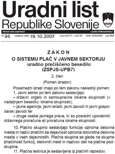Slovenski zakon o plaćama regulira plaće svih zaposlenih u javnoj upravi, uključujući dužnosnike, policajce i vojnike, na jednom mjestu. U Hrvatskoj se plaće u javnoj upravi reguliraju posebnim propisima za dužnosnike, javne, lokalne i državne službenike te namještenike.