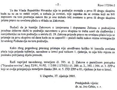 Vrhovni sud je u obrazloženju zauzeo jasan stav o tome da pravo na uvećanje plaća službenici imaju bez obzira na propust Vlade da Podunavlje razvrsta u područja od posebne državne skrbi. Temeljem ovakvog stava suci u Vukovaru u ponovnom sudskom postupku dobili su novac za uvećanje i ne moraju ga vratiti. Državni službenici u Iloku moraju. Zašto?